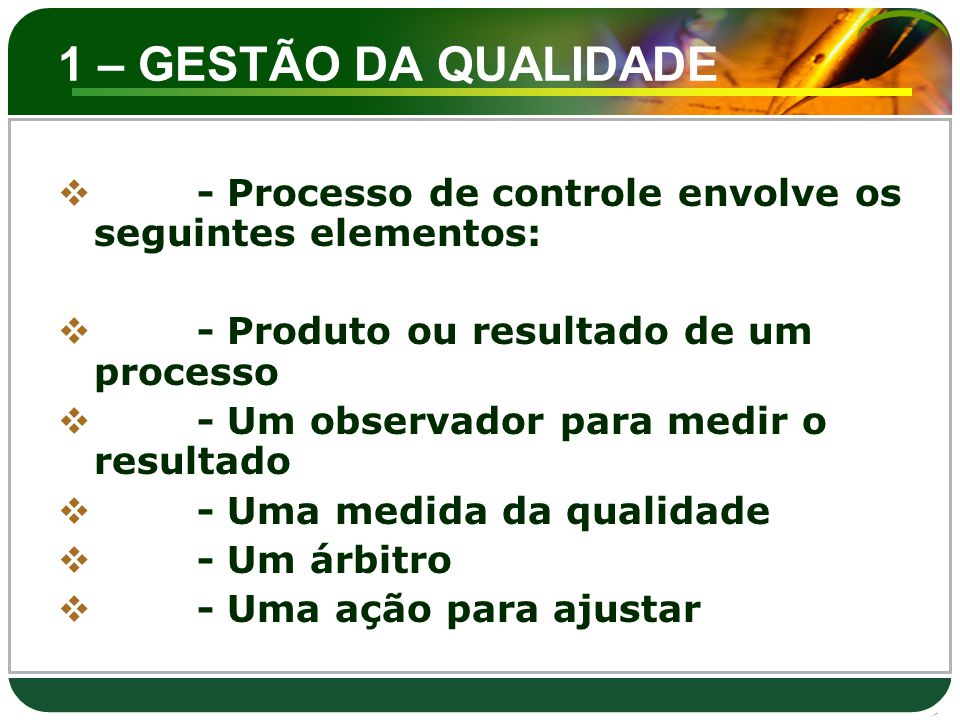 1 – GESTÃO DA QUALIDADE  - Processo de controle envolve os seguintes elementos:  - Produto ou resultado de um processo  - Um observador para medir