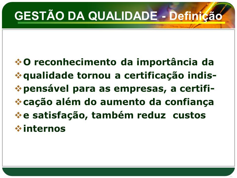 GESTÃO DA QUALIDADE - Definição  O reconhecimento da importância da  qualidade tornou a certificação indis-  pensável para as empresas, a certifi-