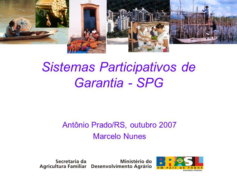 Sistemas Participativos de Garantia - SPG Antônio Prado/RS, outubro 2007 Marcelo Nunes
