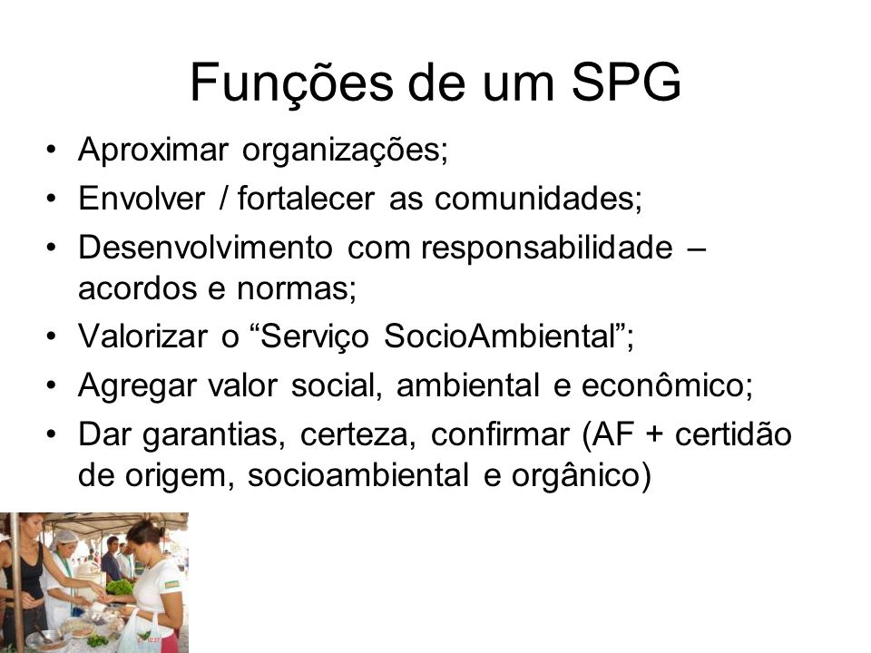 """Funções de um SPG Aproximar organizações; Envolver / fortalecer as comunidades; Desenvolvimento com responsabilidade – acordos e normas; Valorizar o """""""