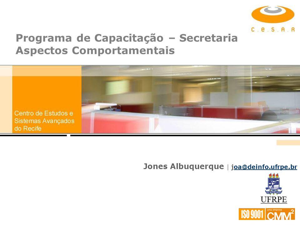 Jones Albuquerque | joa@deinfo.ufrpe.broa@deinfo.ufrpe.br Programa de Capacitação – Secretaria Aspectos Comportamentais UFRPE