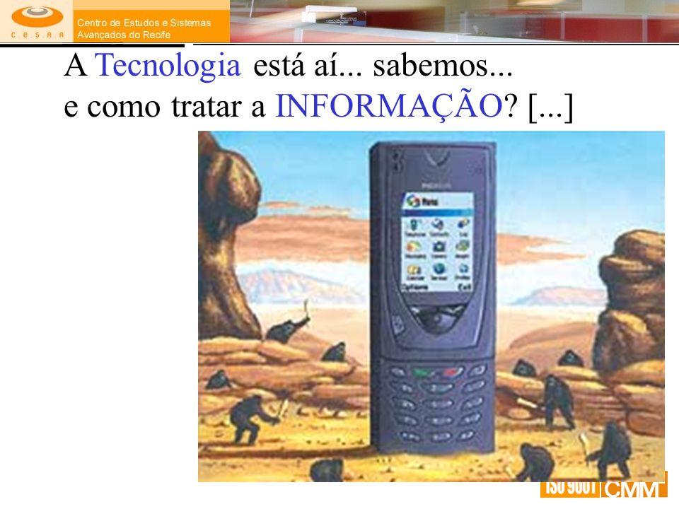 A Tecnologia está aí... sabemos... e como tratar a INFORMAÇÃO? [...]