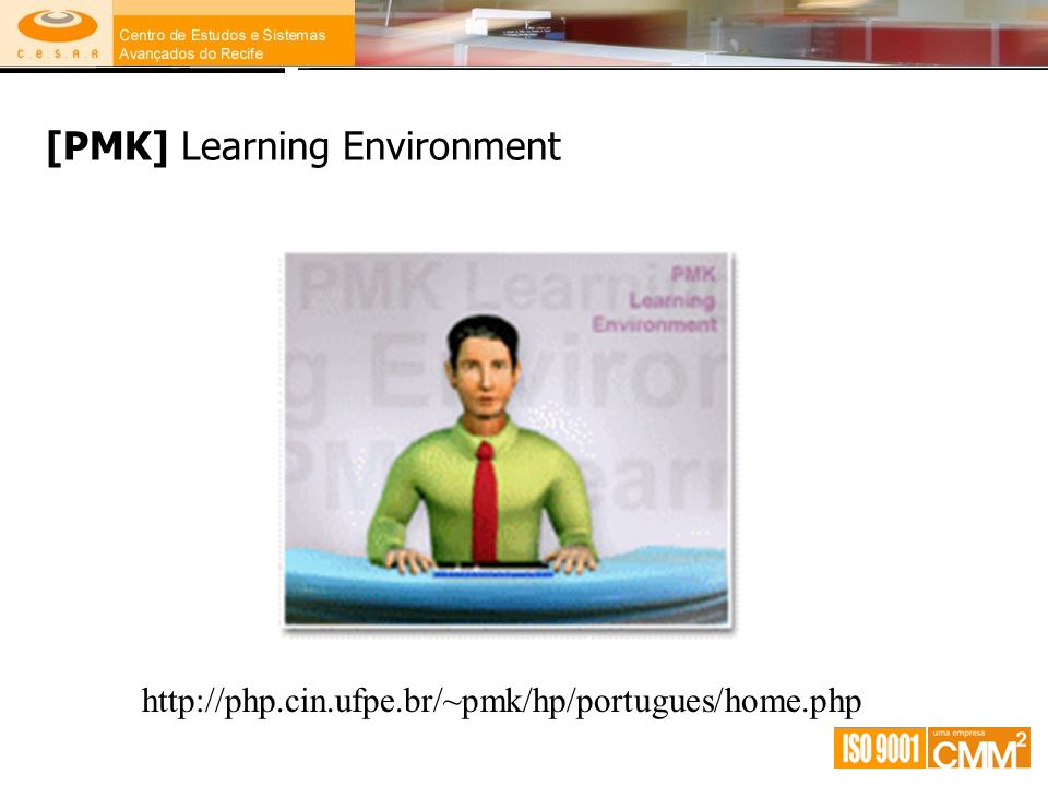[PMK] Learning Environment http://php.cin.ufpe.br/~pmk/hp/portugues/home.php
