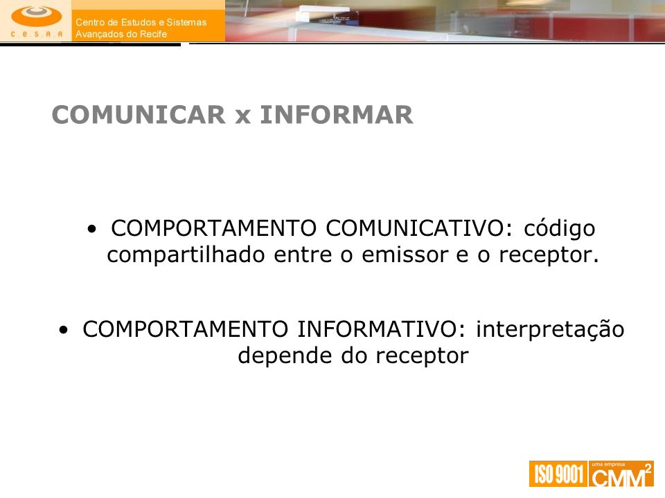 COMUNICAR x INFORMAR COMPORTAMENTO COMUNICATIVO: código compartilhado entre o emissor e o receptor. COMPORTAMENTO INFORMATIVO: interpretação depende d