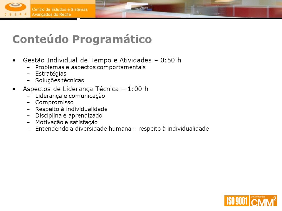 Conteúdo Programático Gestão Individual de Tempo e Atividades – 0:50 h –Problemas e aspectos comportamentais –Estratégias –Soluções técnicas Aspectos