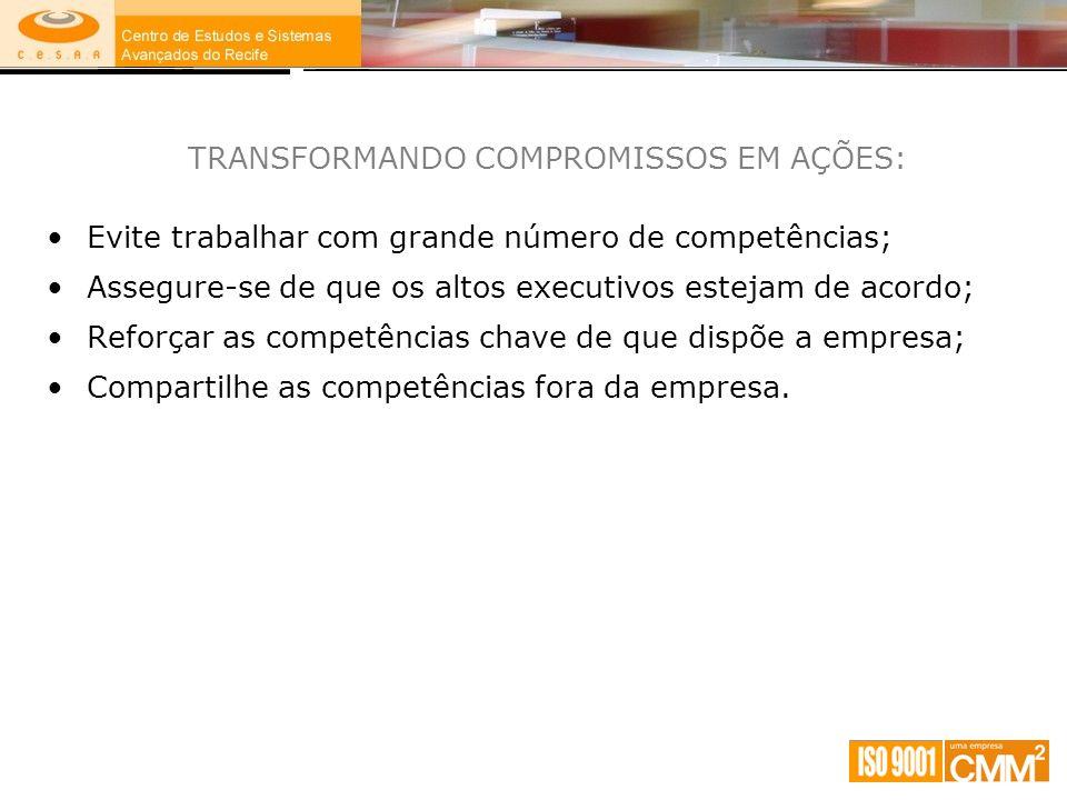 TRANSFORMANDO COMPROMISSOS EM AÇÕES: Evite trabalhar com grande número de competências; Assegure-se de que os altos executivos estejam de acordo; Refo