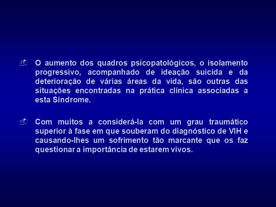  O aumento dos quadros psicopatológicos, o isolamento progressivo, acompanhado de ideação suicida e da deterioração de várias áreas da vida, são outr