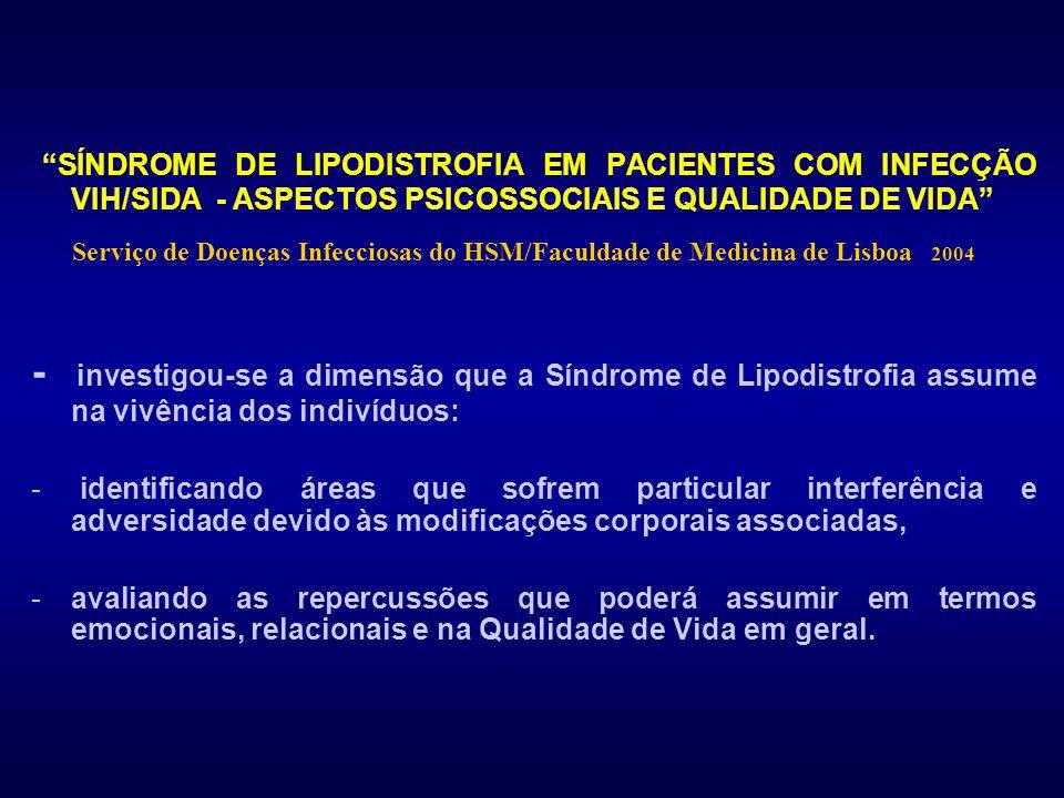 """""""SÍNDROME DE LIPODISTROFIA EM PACIENTES COM INFECÇÃO VIH/SIDA - ASPECTOS PSICOSSOCIAIS E QUALIDADE DE VIDA"""" Serviço de Doenças Infecciosas do HSM/Facu"""