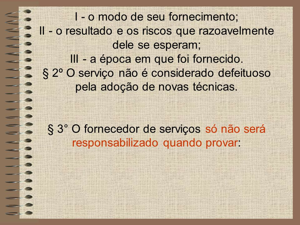 I - que, tendo prestado o serviço, o defeito inexiste; II - a culpa exclusiva do consumidor ou de terceiro.