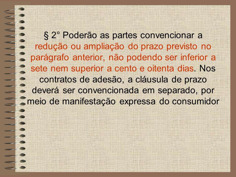 § 2° Poderão as partes convencionar a redução ou ampliação do prazo previsto no parágrafo anterior, não podendo ser inferior a sete nem superior a cento e oitenta dias.