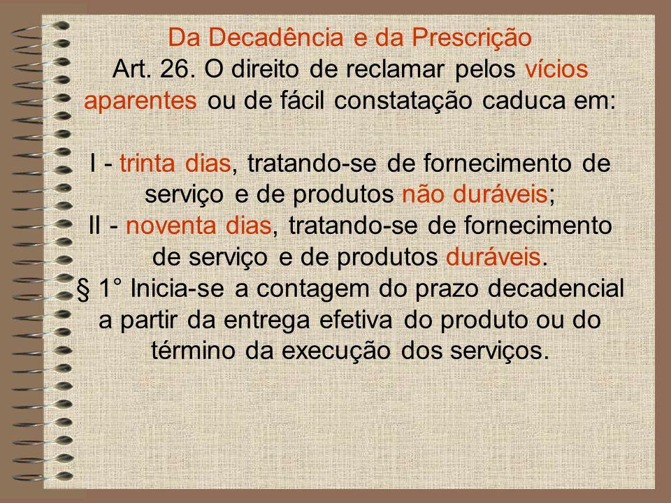 § 2° Obstam a decadência: I - a reclamação comprovadamente formulada pelo consumidor perante o fornecedor de produtos e serviços até a resposta negativa correspondente, que deve ser transmitida de forma inequívoca; II - (Vetado).