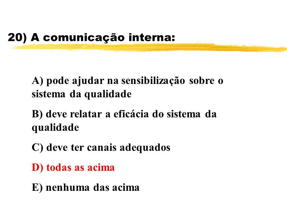 20) A comunicação interna: A) pode ajudar na sensibilização sobre o sistema da qualidade B) deve relatar a eficácia do sistema da qualidade C) deve te