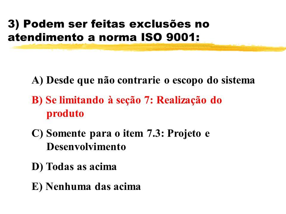3) Podem ser feitas exclusões no atendimento a norma ISO 9001: A) Desde que não contrarie o escopo do sistema B) Se limitando à seção 7: Realização do