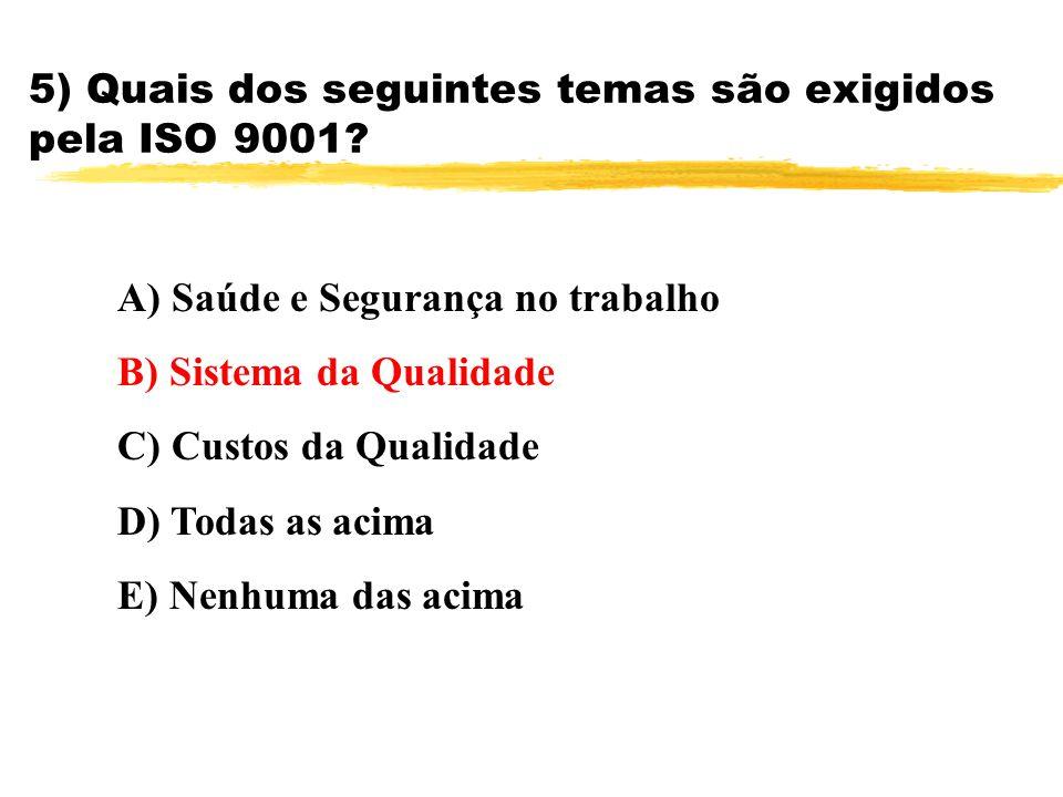 5) Quais dos seguintes temas são exigidos pela ISO 9001? A) Saúde e Segurança no trabalho B) Sistema da Qualidade C) Custos da Qualidade D) Todas as a