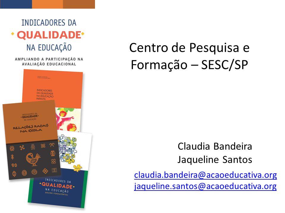 Centro de Pesquisa e Formação – SESC/SP Claudia Bandeira Jaqueline Santos claudia.bandeira@acaoeducativa.org jaqueline.santos@acaoeducativa.org