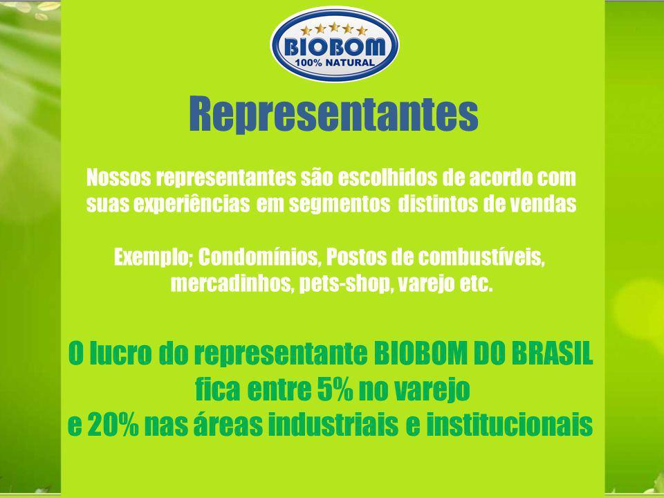 O lucro do representante BIOBOM DO BRASIL fica entre 5% no varejo e 20% nas áreas industriais e institucionais Representantes Nossos representantes sã