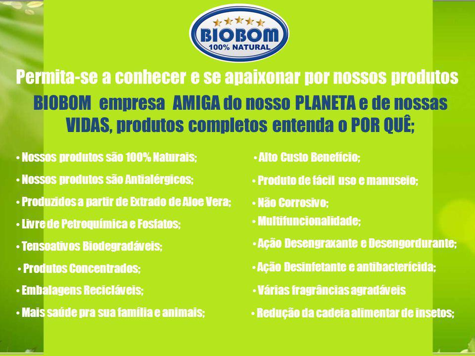 Permita-se a conhecer e se apaixonar por nossos produtos BIOBOM empresa AMIGA do nosso PLANETA e de nossas VIDAS, produtos completos entenda o POR QUÊ