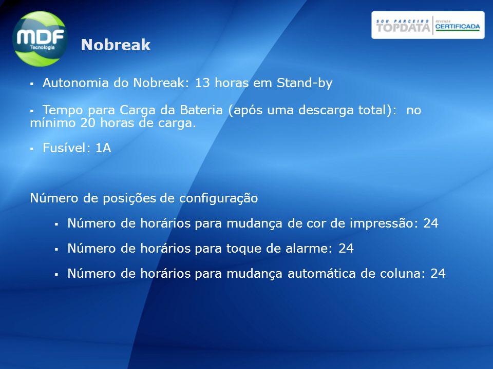 Autonomia do Nobreak: 13 horas em Stand-by  Tempo para Carga da Bateria (após uma descarga total): no mínimo 20 horas de carga.