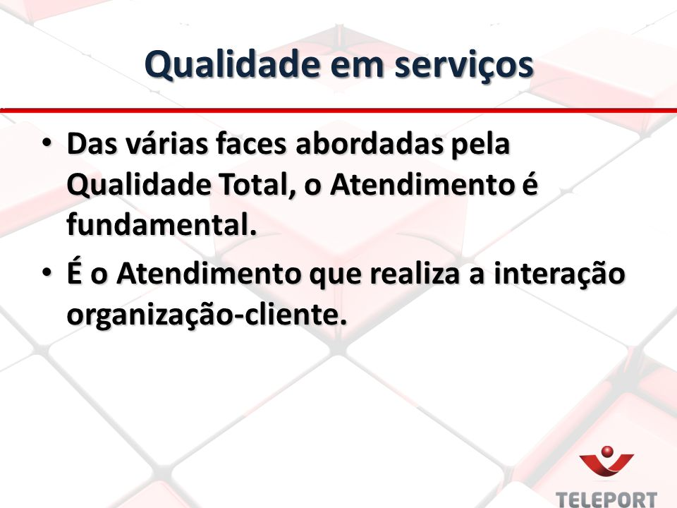 Qualidade em serviços Das várias faces abordadas pela Qualidade Total, o Atendimento é fundamental. Das várias faces abordadas pela Qualidade Total, o