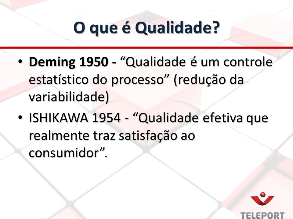 """O que é Qualidade? Deming 1950 - """"Qualidade é um controle estatístico do processo"""" (redução da variabilidade) Deming 1950 - """"Qualidade é um controle e"""