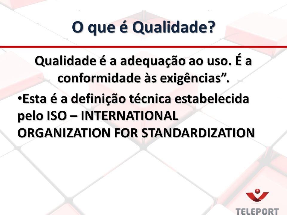 """O que é Qualidade? Qualidade é a adequação ao uso. É a conformidade às exigências"""". Esta é a definição técnica estabelecida pelo ISO – INTERNATIONAL O"""