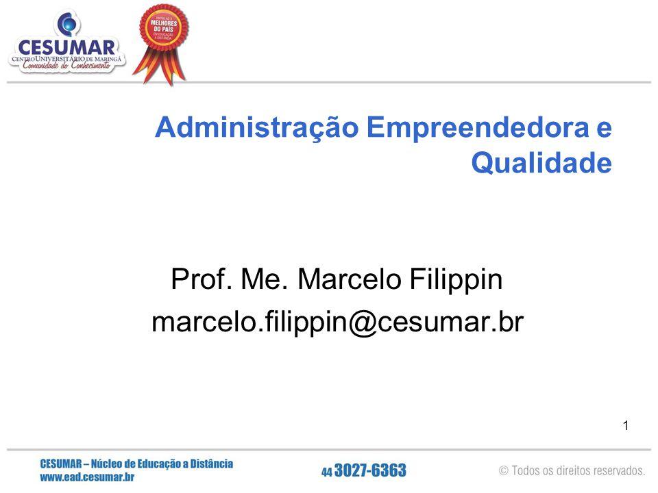 1 Administração Empreendedora e Qualidade Prof. Me. Marcelo Filippin marcelo.filippin@cesumar.br