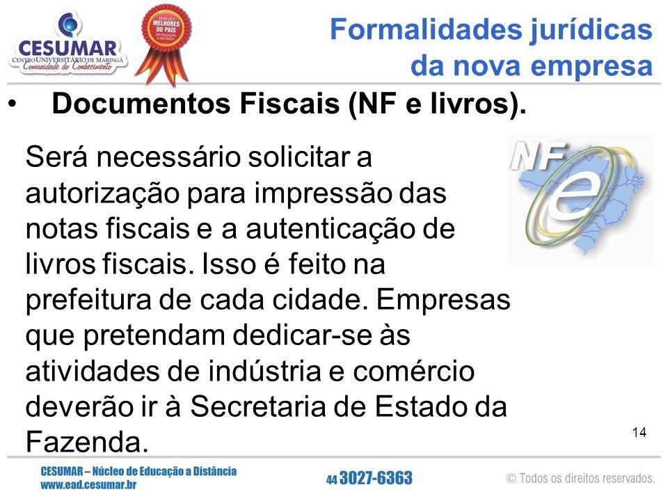 14 Documentos Fiscais (NF e livros). Formalidades jurídicas da nova empresa Será necessário solicitar a autorização para impressão das notas fiscais e