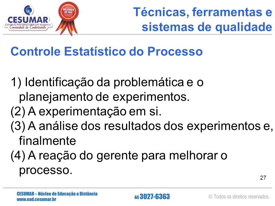 27 Controle Estatístico do Processo 1) Identificação da problemática e o planejamento de experimentos. (2) A experimentação em si. (3) A análise dos r
