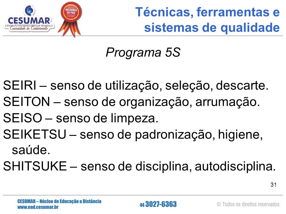 31 Programa 5S SEIRI – senso de utilização, seleção, descarte. SEITON – senso de organização, arrumação. SEISO – senso de limpeza. SEIKETSU – senso de