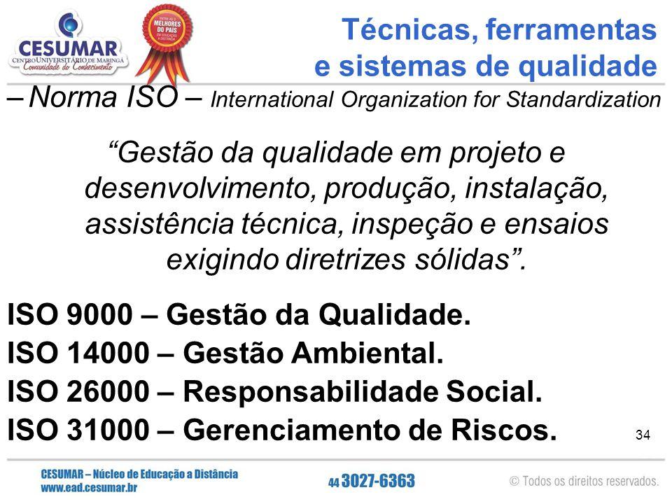 """34 –Norma ISO – International Organization for Standardization """"Gestão da qualidade em projeto e desenvolvimento, produção, instalação, assistência té"""