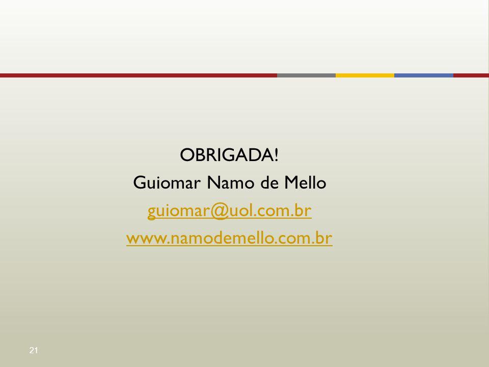 OBRIGADA! Guiomar Namo de Mello guiomar@uol.com.br www.namodemello.com.br 21