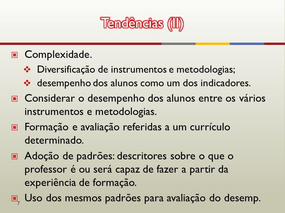 ▣ Complexidade.  Diversificação de instrumentos e metodologias;  desempenho dos alunos como um dos indicadores. ▣ Considerar o desempenho dos alunos