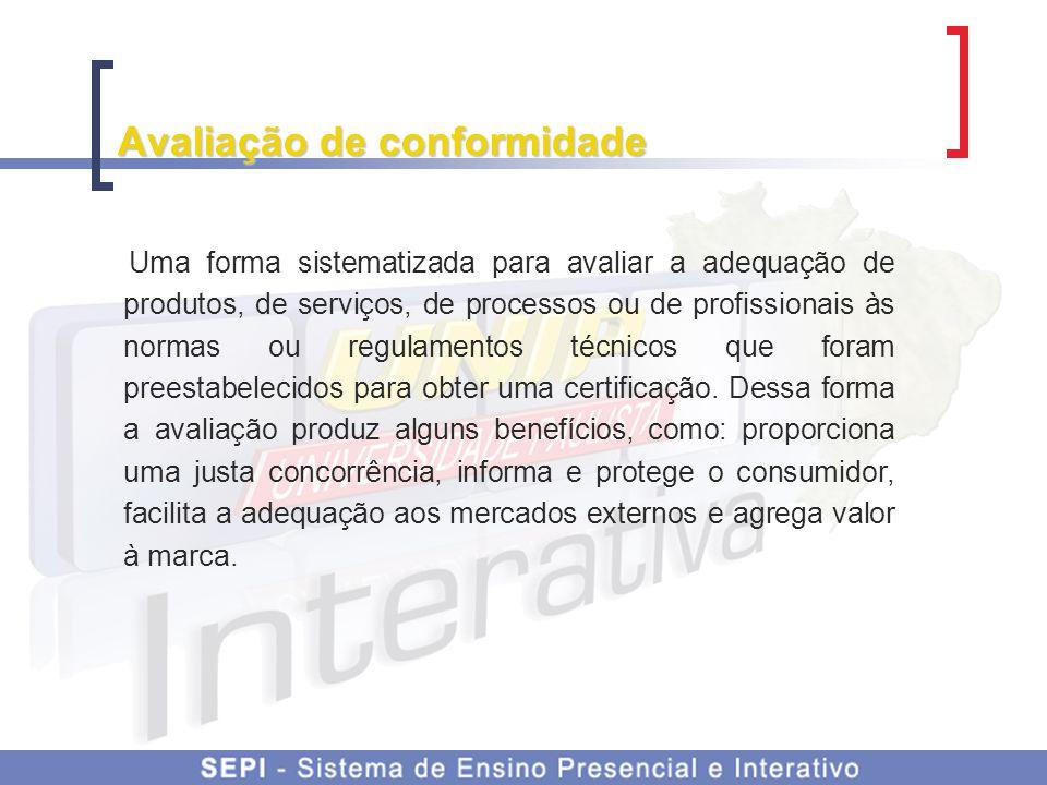 Avaliação de conformidade Por quem pode ser realizada: 1ª parte: realizada pelo fabricante ou fornecedor; 2ª parte: realizada pelo comprador ou consumidor; 3ª parte: realizada por uma instituição independente em relação aos interesses de qualquer uma das partes.