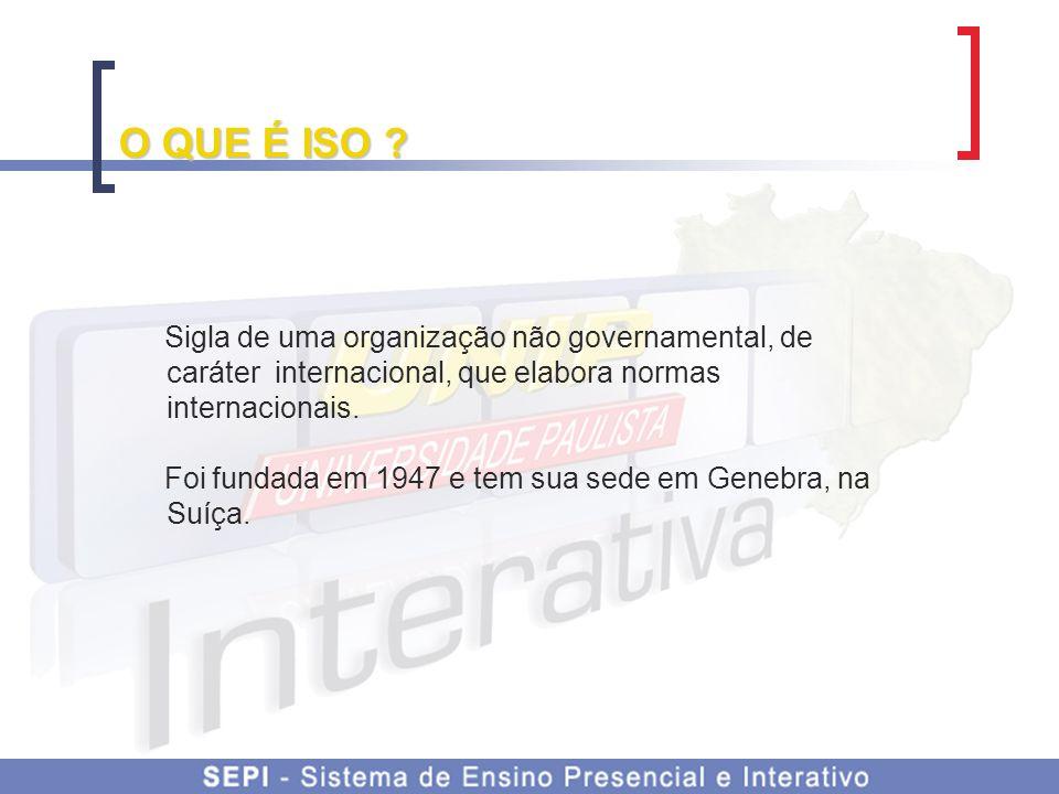O QUE É ISO ? Sigla de uma organização não governamental, de caráter internacional, que elabora normas internacionais. Foi fundada em 1947 e tem sua s
