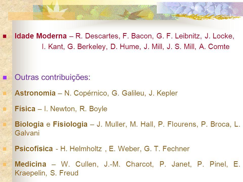 Idade Moderna – R. Descartes, F. Bacon, G. F. Leibnitz, J. Locke, I. Kant, G. Berkeley, D. Hume, J. Mill, J. S. Mill, A. Comte Outras contribuições: A