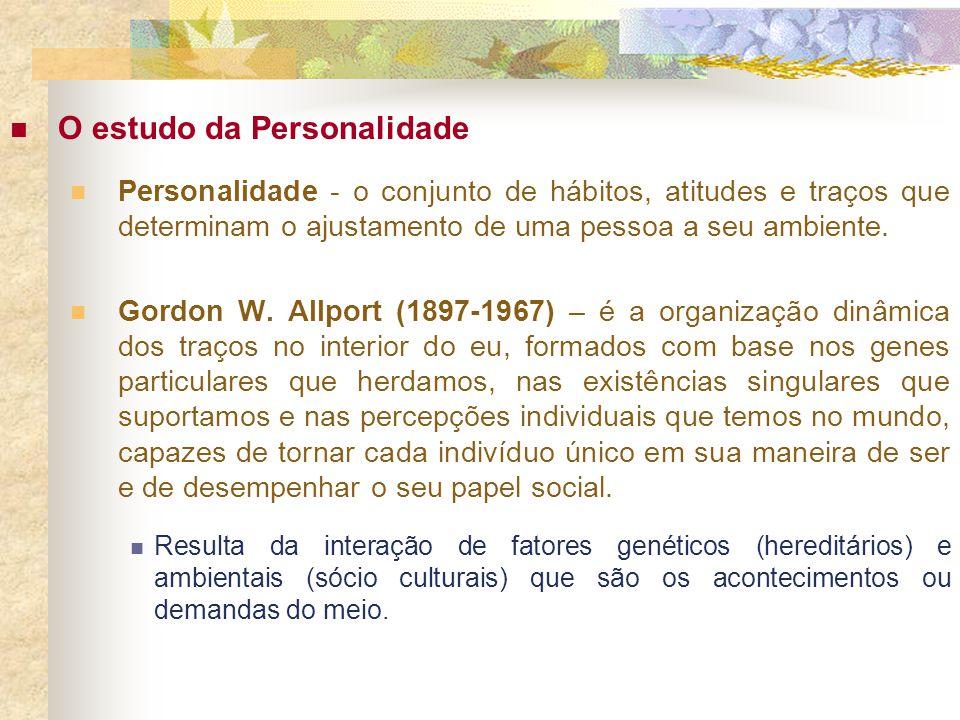 O estudo da Personalidade Personalidade - o conjunto de hábitos, atitudes e traços que determinam o ajustamento de uma pessoa a seu ambiente. Gordon W