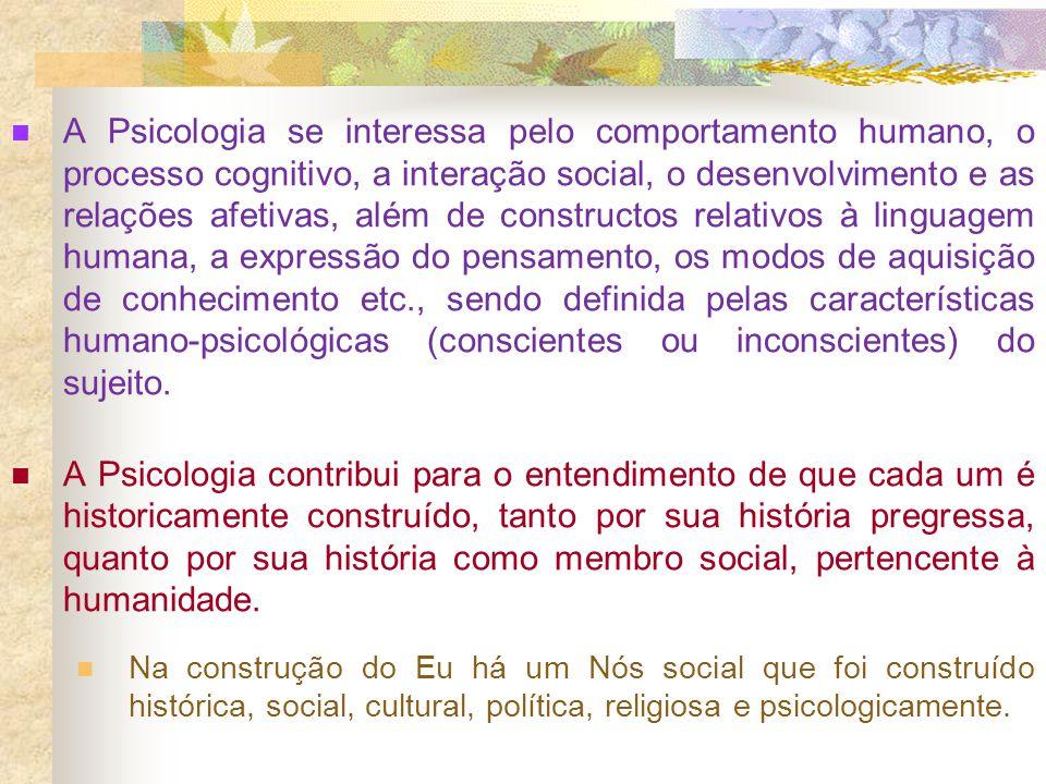 A Psicologia se interessa pelo comportamento humano, o processo cognitivo, a interação social, o desenvolvimento e as relações afetivas, além de const
