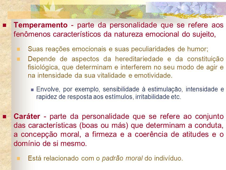 Temperamento - parte da personalidade que se refere aos fenômenos característicos da natureza emocional do sujeito, Suas reações emocionais e suas pec