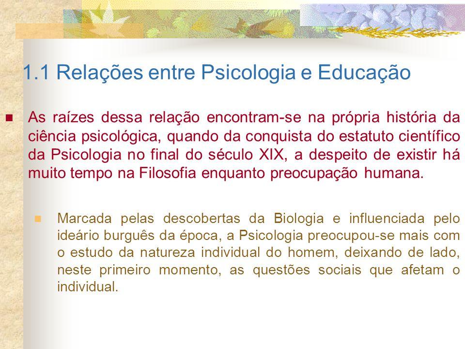 1.1 Relações entre Psicologia e Educação As raízes dessa relação encontram-se na própria história da ciência psicológica, quando da conquista do estat