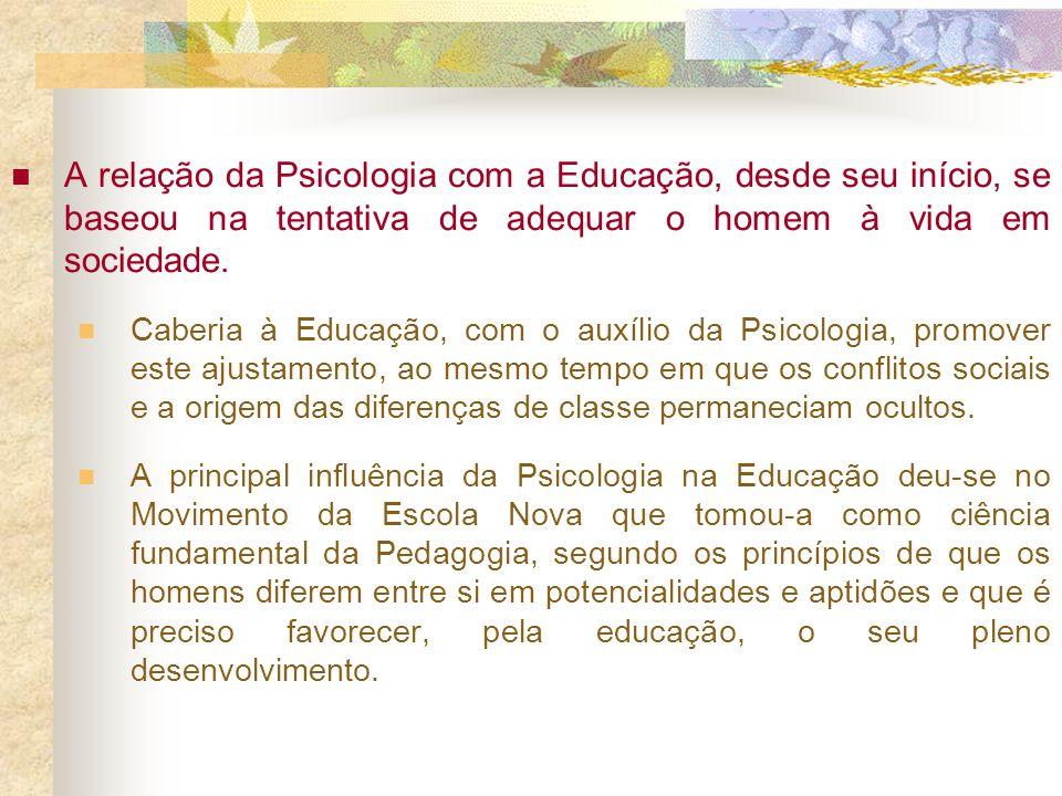 A relação da Psicologia com a Educação, desde seu início, se baseou na tentativa de adequar o homem à vida em sociedade. Caberia à Educação, com o aux