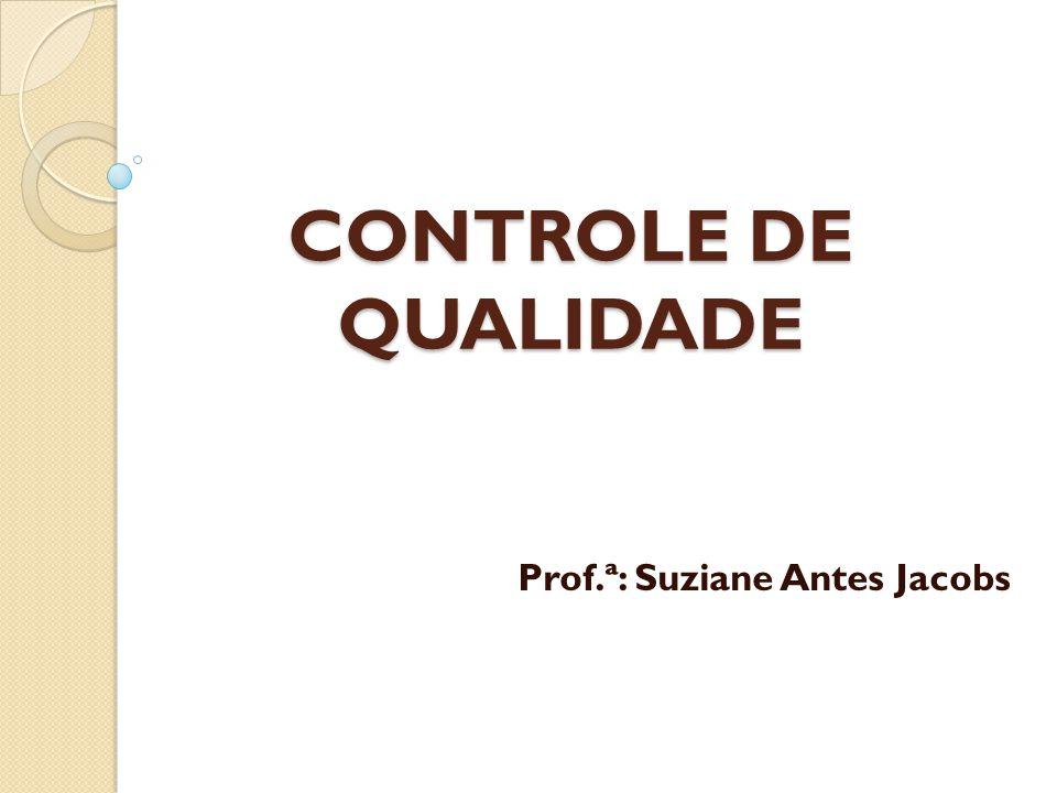 CONTROLE DE QUALIDADE Prof.ª: Suziane Antes Jacobs