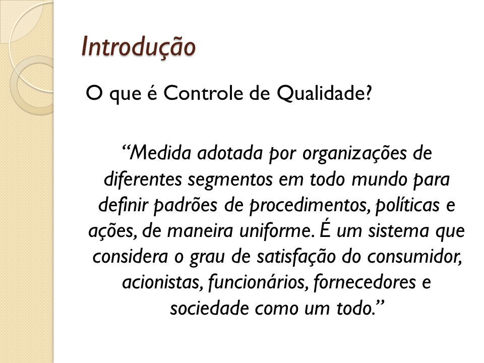 """Introdução O que é Controle de Qualidade? """"Medida adotada por organizações de diferentes segmentos em todo mundo para definir padrões de procedimentos"""