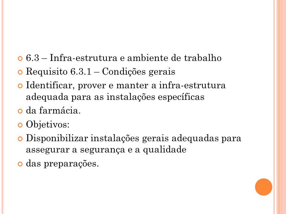 6.3 – Infra-estrutura e ambiente de trabalho Requisito 6.3.1 – Condições gerais Identificar, prover e manter a infra-estrutura adequada para as instal