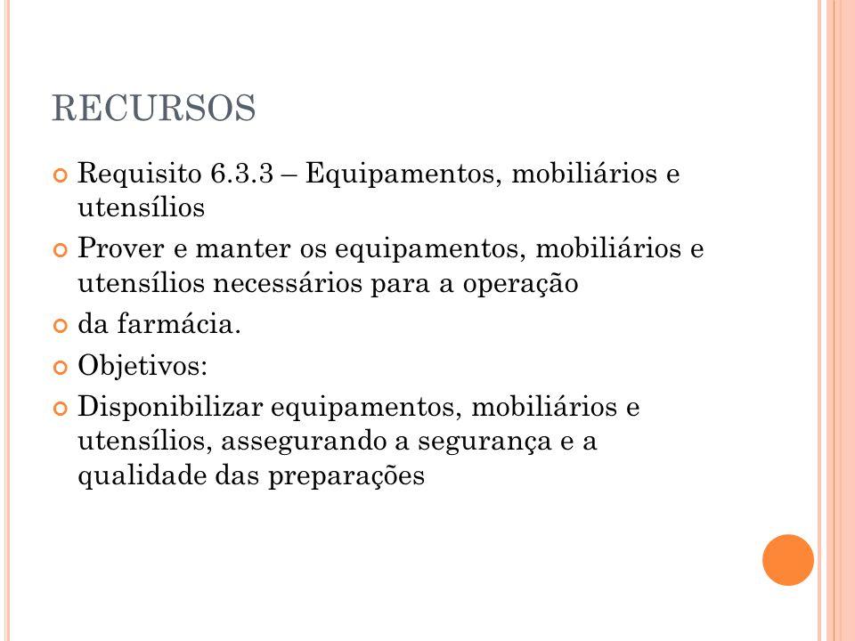 RECURSOS Requisito 6.3.3 – Equipamentos, mobiliários e utensílios Prover e manter os equipamentos, mobiliários e utensílios necessários para a operaçã