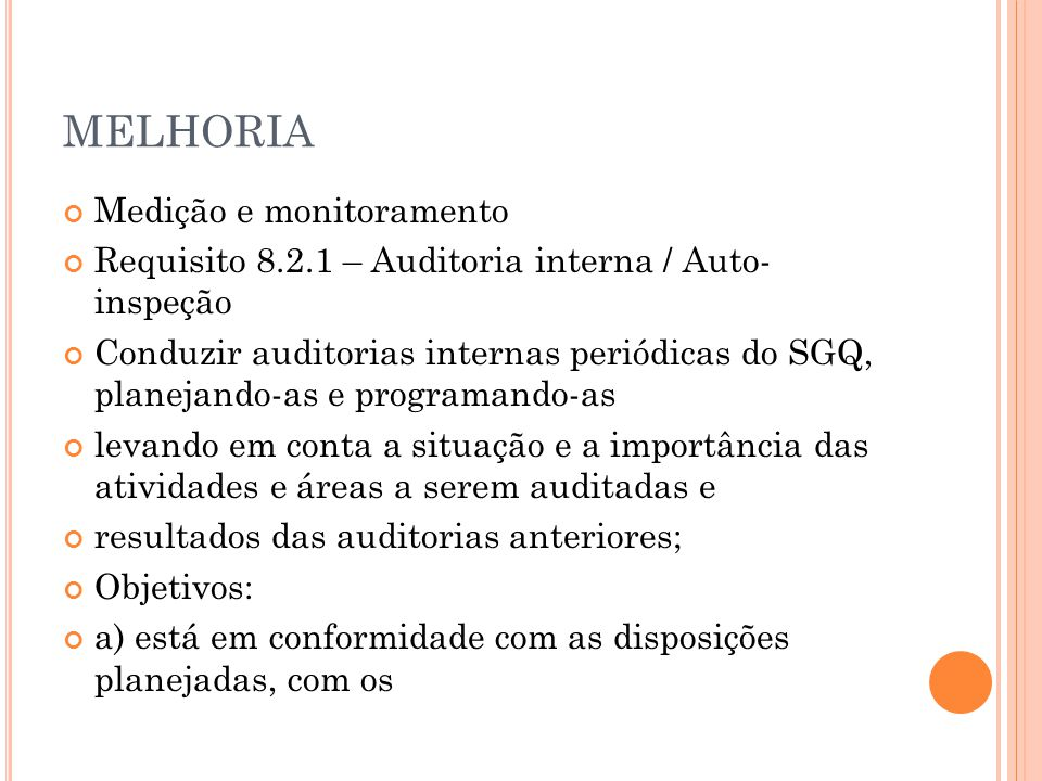 MELHORIA Medição e monitoramento Requisito 8.2.1 – Auditoria interna / Auto- inspeção Conduzir auditorias internas periódicas do SGQ, planejando-as e