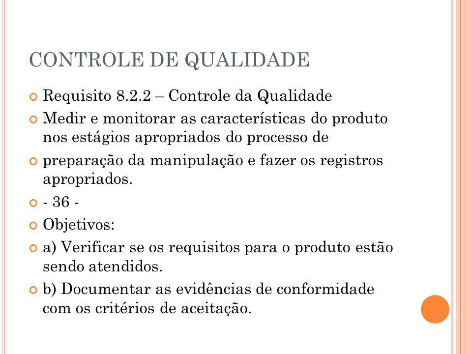 CONTROLE DE QUALIDADE Requisito 8.2.2 – Controle da Qualidade Medir e monitorar as características do produto nos estágios apropriados do processo de