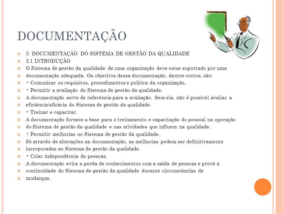 DOCUMENTAÇÃO 2- DOCUMENTAÇÃO DO SISTEMA DE GESTÃO DA QUALIDADE 2.1 INTRODUÇÃO O Sistema de gestão da qualidade de uma organização deve estar suportado