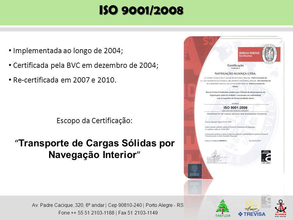 """ISO 9001/2008 Implementada ao longo de 2004; Certificada pela BVC em dezembro de 2004; Re-certificada em 2007 e 2010. Escopo da Certificação: """" Transp"""