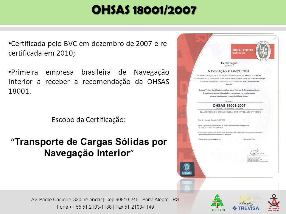OHSAS 18001/2007 Certificada pelo BVC em dezembro de 2007 e re- certificada em 2010; Primeira empresa brasileira de Navegação Interior a receber a rec
