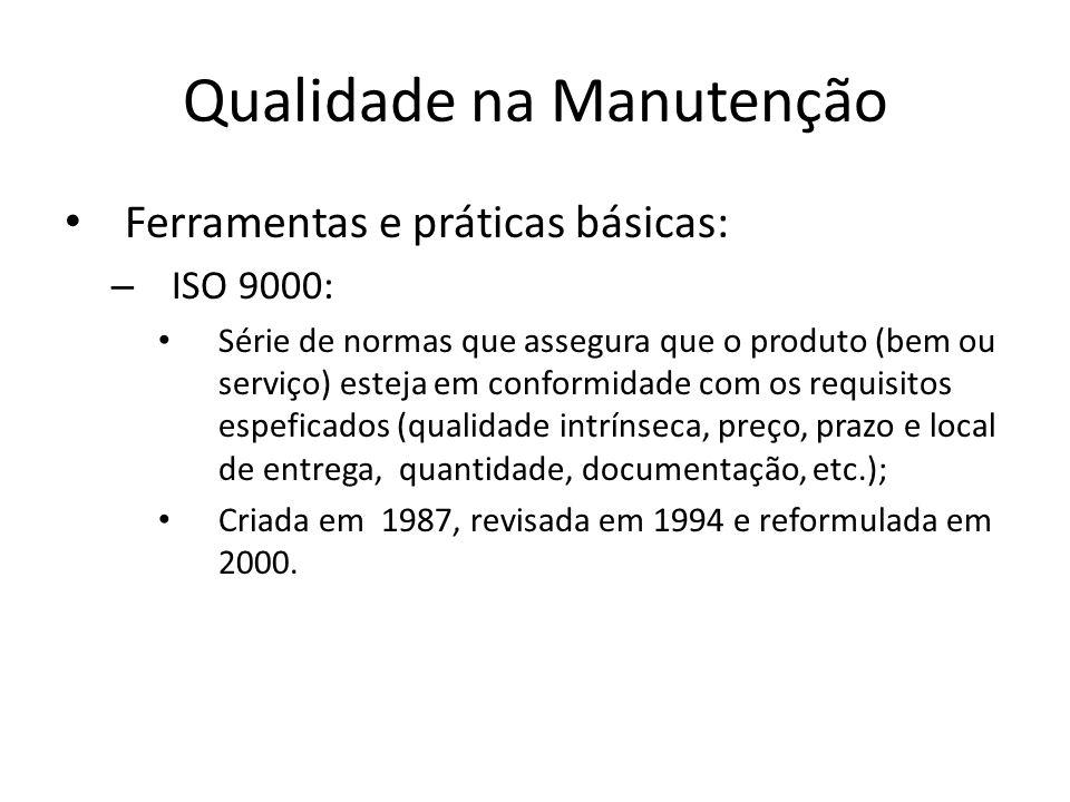Qualidade na Manutenção Ferramentas e práticas básicas: – ISO 9000: Série de normas que assegura que o produto (bem ou serviço) esteja em conformidade